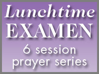 Lunchtime Examen, a 6-session prayer series led by Jim Manney